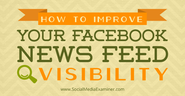 How to Improve Your Facebook News Feed Visibility |