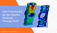 How Trustworthy Are the Results Obtained Through FEA?