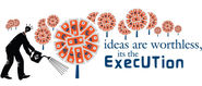 Ideas are Worthless,it's the Execution with Startup Incubator