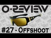 Oakley Reviews Episode 27: Offshoot
