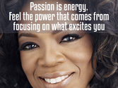 'Passion is energy. Feel the power that comes from focusing on what excites you.'