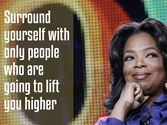 'Surround yourself with only people who are going to lift you higher.'