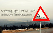 5 Warning Signs That You Need to Improve Time Management