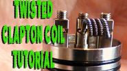 Twisted Clapton Coil Build Tutorial - How To