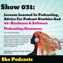 031 Lessons Learned in Podcasting, Advice for Podcast Newbies And 60+ Hardware and Software Podcasting Resources