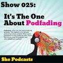 025 It's The One About Podfading