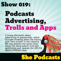 019 Podcast Advertising, Trolls and Apps
