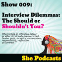 009 Interview Dilemmas: The Should You or Shouldn't You