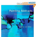 Painting Abstracts: Ideas, Projects and Techniques: Rolina van Vliet