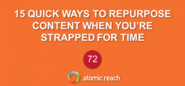 15 Quick Ways To Repurpose Content When You're Strapped For Time