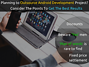 Outsource Android Development Project? Consider The Points To Get Best Results
