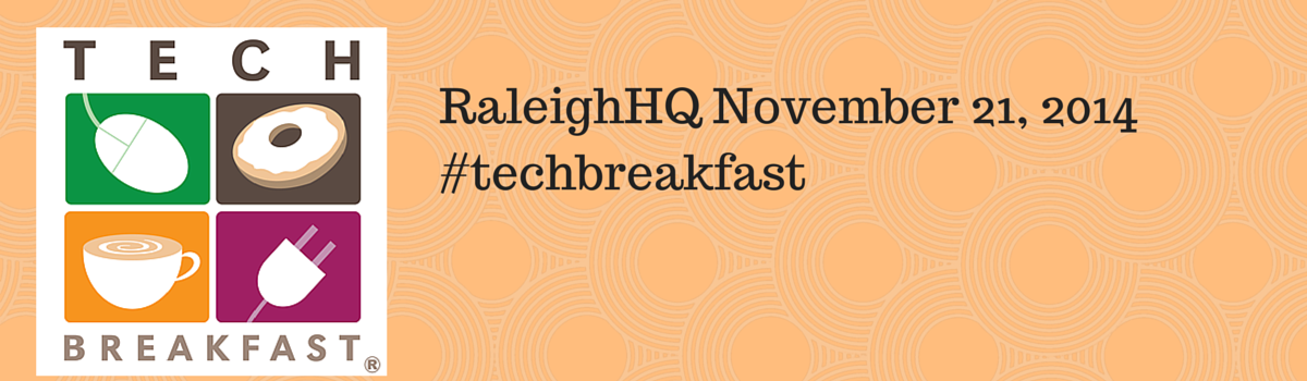 Headline for #techbreakfast at RaleighHQ November 21, 2014