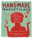 The Handmade Marketplace: How to Sell Your Crafts Locally, Globally, and Online