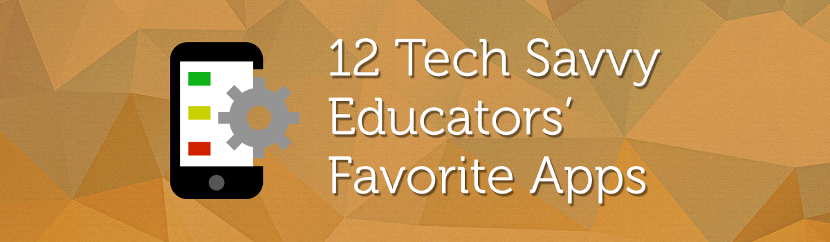 Headline for 12 Tech-Savvy Educators' Favorite Apps