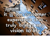 It is the Customer Experience that truly brings any Vision to Life
