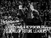Leaders have a responsibility to develop Future Leaders