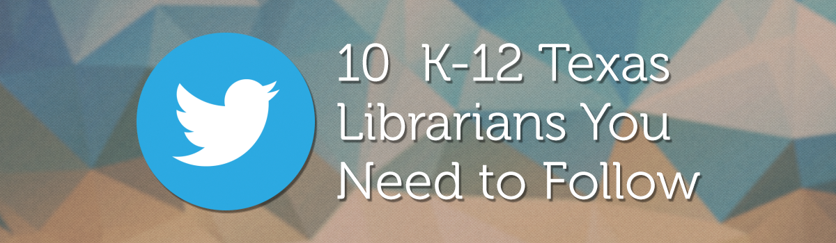 Headline for 10 K-12 Texas Librarians You Need to Follow