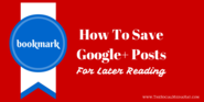 How to Save Google Plus Posts for Later Reading