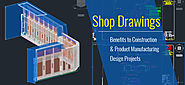 Shop Drawings; Benefits to Construction & Product Manufacturing Mechanical Design Projects