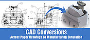 CAD Conversions: Across Paper Drawings to Manufacturing Simulation