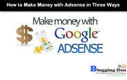 How to Make Money with Adsense in Three Ways