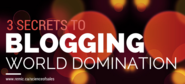 3 Secrets to Blogging World Domination - The REMIC Blog - Weekly News + Tips