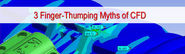 3 Finger-Thumping Myths of CFD and the Realities Associated with it