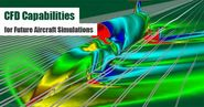 The Need to Revolutionize CFD Capabilities for Future Aircraft Simulations