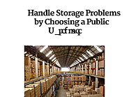 Handle Storage Problems by Choosing a Public Warehouse