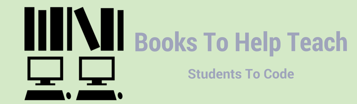 Headline for Books To Help You Teach Students To Code