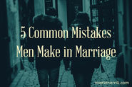 5 Common Mistakes Men Make in Marriage