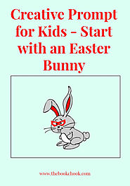 Creative Prompt for Kids - Start with an Easter Bunny