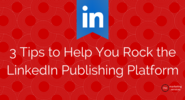 Top 10 Blog Posts of 2014 | 3 Tips to Help you Rock the LinkedIn Publishing Platform