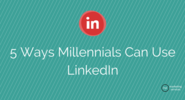 Top 10 Blog Posts of 2014 | 5 Ways Millennials Can Use LinkedIn - ME Marketing Services, LLC