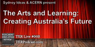 TER Live #003 - The Arts and Learning, Creating Australia's Future - 24 Nov 2014
