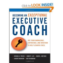 Becoming an Exceptional Executive Coach: Use Your Knowledge, Experience, and Intuition to Help Leaders Excel: Michael...