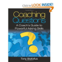 Coaching Questions: A Coach's Guide to Powerful Asking Skills: Tony Stoltzfus: 9780979416361: Amazon.com: Books