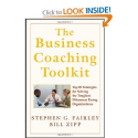 The Business Coaching Toolkit: Top 10 Strategies for Solving the Toughest Dilemmas Facing Organizations: Stephen G. F...