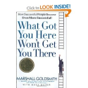 What Got You Here Won't Get You There: How Successful People Become Even More Successful: Marshall Goldsmith, Mark Re...