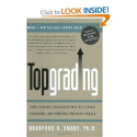 Topgrading: How Leading Companies Win by Hiring, Coaching, and Keeping the Best People, Revised and Updated Edition: ...