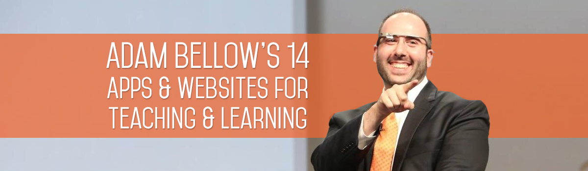 Headline for Adam Bellow's 14 Favorite Apps & Websites for Teaching & Learning