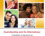 Guardianship and Its Alternatives – A Handbook on Maryland Law (2011)