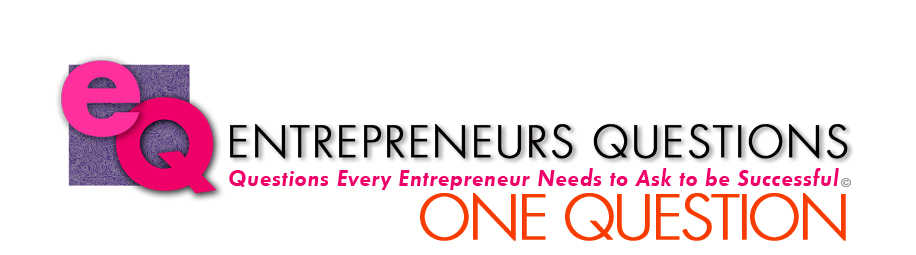 Headline for What is the ONE Question an Entrepreneur needs to ASK ?