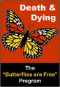 "Death and Dying: The ""Butterflies are Free"" Program"