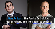Tim Ferriss On Suicide, Fear of Failure, And The Secret to Success