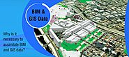 Why is it necessary to assimilate BIM and GIS data?