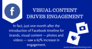 Visual content drives engagement. In fact, just one month after the introduction of Facebook timeline for brands, vis...