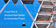 Crucial Role of Structural Steel Detailer for Construction Project