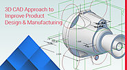 3D CAD Approach to Improve Product Design & Manufacturing