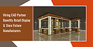 Hiring CAD Partner Benefits Retail Display & Store Fixture Manufacturers
